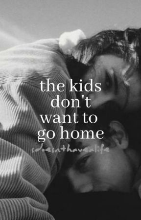 The Kids Don't Want To Go Home by sdoesnthavealife
