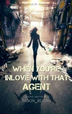 When You're In Love With That Agent (On-going) by Moon_Reigns