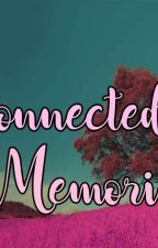 Connected: Memories  by eleltupas1107
