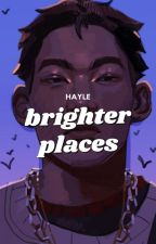 Brighter Places by -hayle-