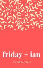 Friday + Ian by cryingpenguin