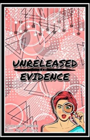 Unreleased Evidence (U.E) || OLD EVIDENCE  by Anonymous_Artz