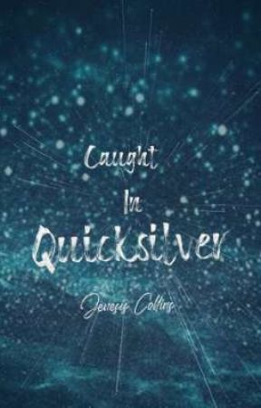 Caught In Quicksilver by JenesisCollins