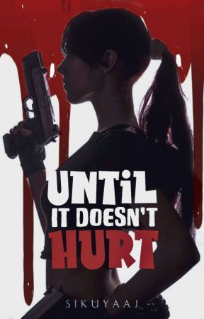 Until It Doesn't Hurt by SiKuyaAj