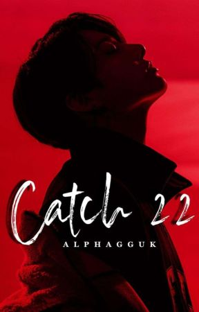 Catch 22 | k.v by ALPHAGGUK