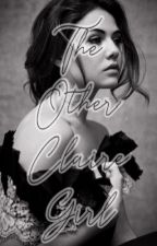 The Other Claire girl (COMPLETED) by Kolvina432