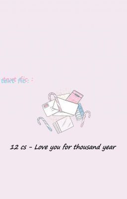 Đọc truyện ||TEXT FIC|| - 12Cs - Love you for thousand year