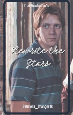 Rewrite the Stars | Fred Weasley by Gabriella_Granger18