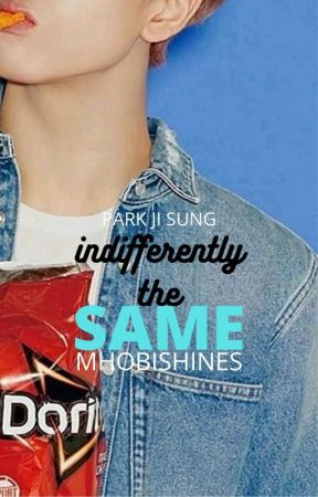 Indifferently the same | (Park Jisung FF)  by MHobishines