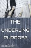 THE UNDERLING PURPOSE (COMPLETED) cover