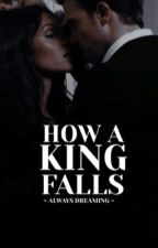 How a King Falls  | ✓ by X_always_dreaming_x