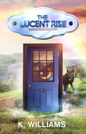 The Trailokya Trilogy, Book Three: The Lucent Rise by KellyWilliams701