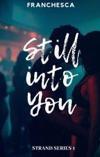 STILL INTO YOU by cupsofdream