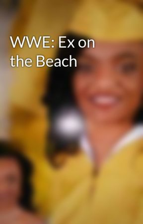 WWE: Ex on the Beach by moxleyprincess20
