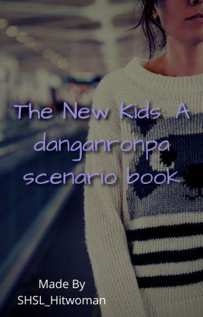 The New Kid: A danganronpa scenario book by Mynameis_MC