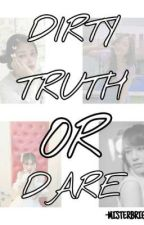 [DIRTY] TRUTH OR DARE?! by -MRBGSD-