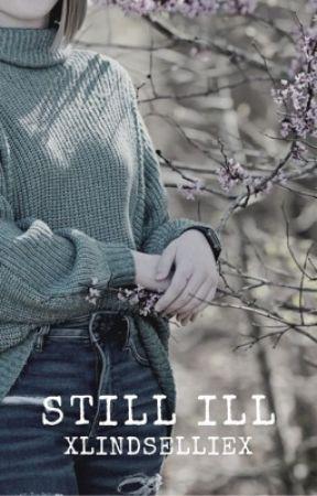 still ill ➳ miscellaneous by xlindselliex