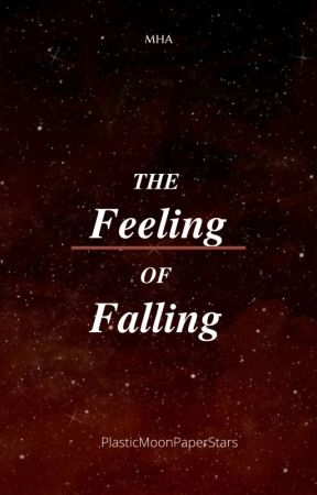 The Feeling of Falling by PlasticStarPaperMoon