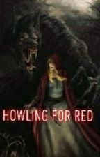 Howling For Red by ZoeyTraver
