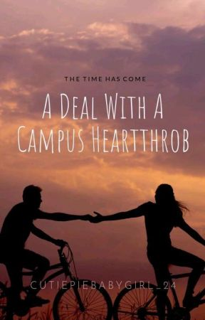 A Deal With A Campus Heartthrob [ON GOING] by Cutiepiebabygirl_24