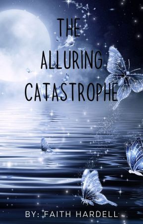 THE ALLURING CATASTROPHE by Faith_hardell