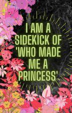 I Am A Sidekick Of 'Who Made Me A Princess' by Tania930228