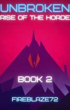 Unbroken:  Rise of the Horde by Fireblaze72