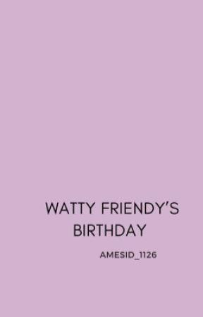 Watty Friendy's Birthday by _jungkOOk-