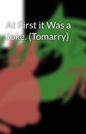 At First it Was a Joke. (Tomarry) by DragonKittyFanfics