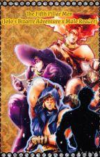 The Fifth Pillar Men (Yandere JoJo's Bizarre Adventure x Male Reader) by YaoiFreak45