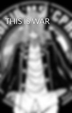 THIS IS WAR by fgdhjboethjbmujk