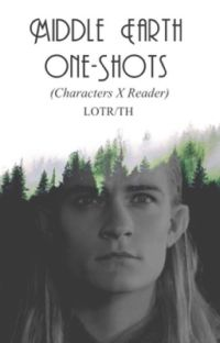 Middle Earth One-Shots (Characters X Reader) (LOTR/TH) cover