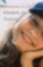 Mistério de Outono by LetciaNogueira116