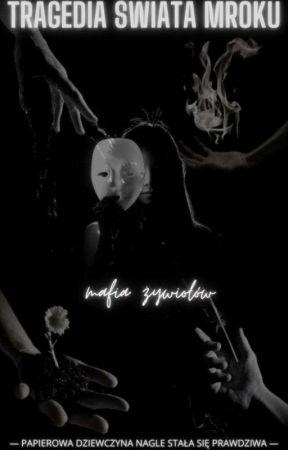 tragedia świata mroku ( mafia żywiołów) by Zosiaglucik