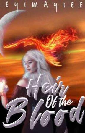 Heir Of The Blood by HeyImAyiee