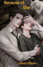 Because of she(Completed)  by HninRine