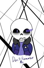 Don't Remember Me... (A Depressed Sans story) by Popculturewolf