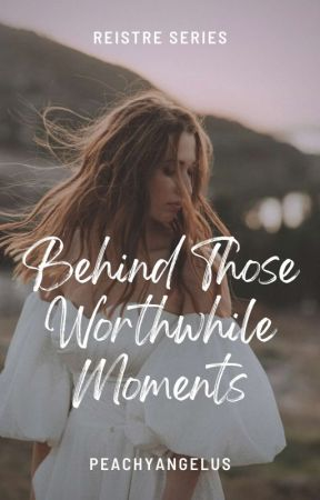 Reistre 2: Behind Those Worthwhile Moments✓ by peachyangelus