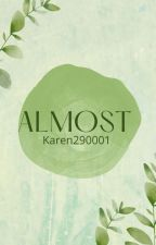 Almost (Completed Short Story And Poetry Book) by Karen290001