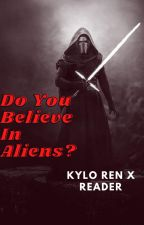 Do You Believe In Aliens? [Kylo Ren x Reader] by its_amboo