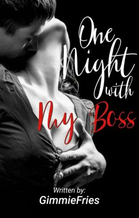 One Night With My Boss (COMPLETED) by GimmieFries