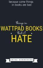 Things in Wattpad Books That I Hate by -ASDear-