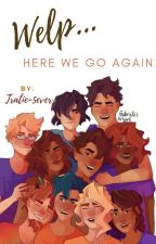 Welp... Here We Go Again. A Mortals Meets Demigods Story. by Tratie-5ever