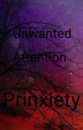 (On Hold) Unwanted Attention (Prinxiety)  by XYourRoyalGayX