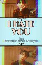 I Hate You (Kookjin/Jinkook) by FOREVERWITHKOOKJIN