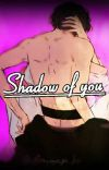 Shadow of you(completed) cover