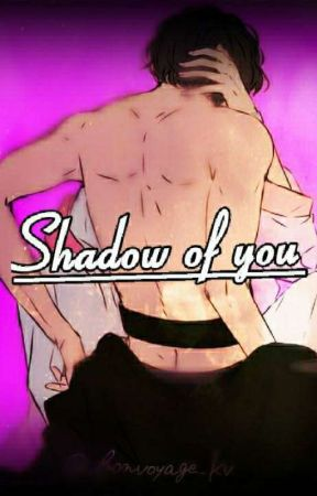 Shadow of you(completed) by MayBaccaWin