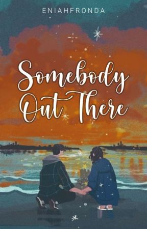 Somebody Out There by EniahFronda