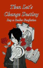 Then Let's Change Destiny (TPN Ray x FemReader) by panmei_