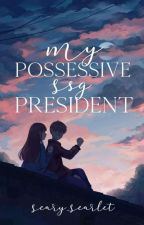 My Possesive Ssg President by Scary_Scarlet
